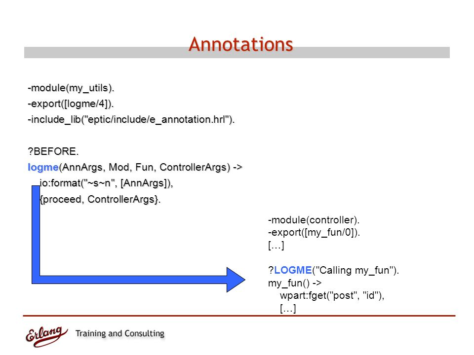 Annotations -module(my_utils).-export([logme/4]).-include_lib( eptic/include/e_annotation.hrl ). BEFORE.