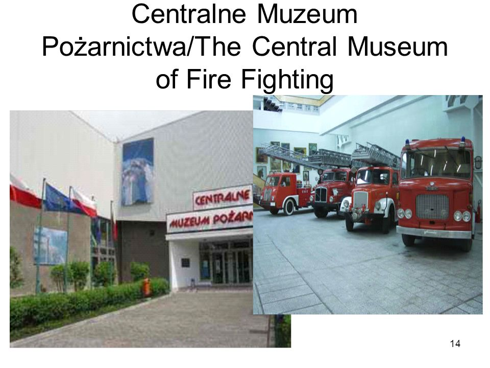 14 Centralne Muzeum Pożarnictwa/The Central Museum of Fire Fighting