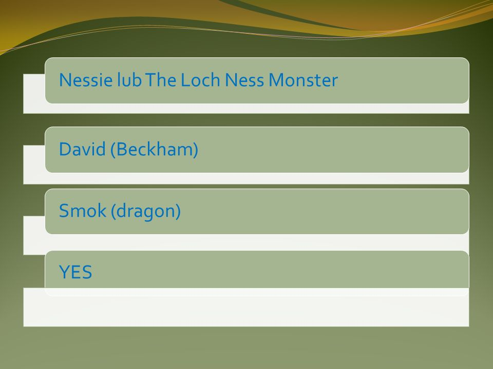 Nessie lub The Loch Ness MonsterDavid (Beckham)YESSmok (dragon)