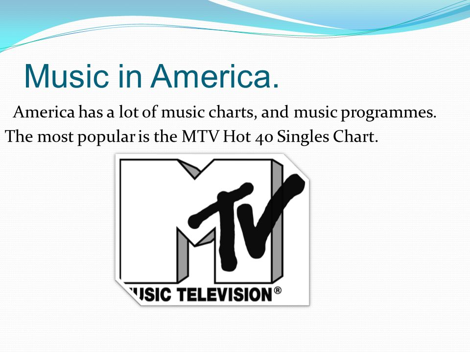 Music in America. America has a lot of music charts, and music programmes.