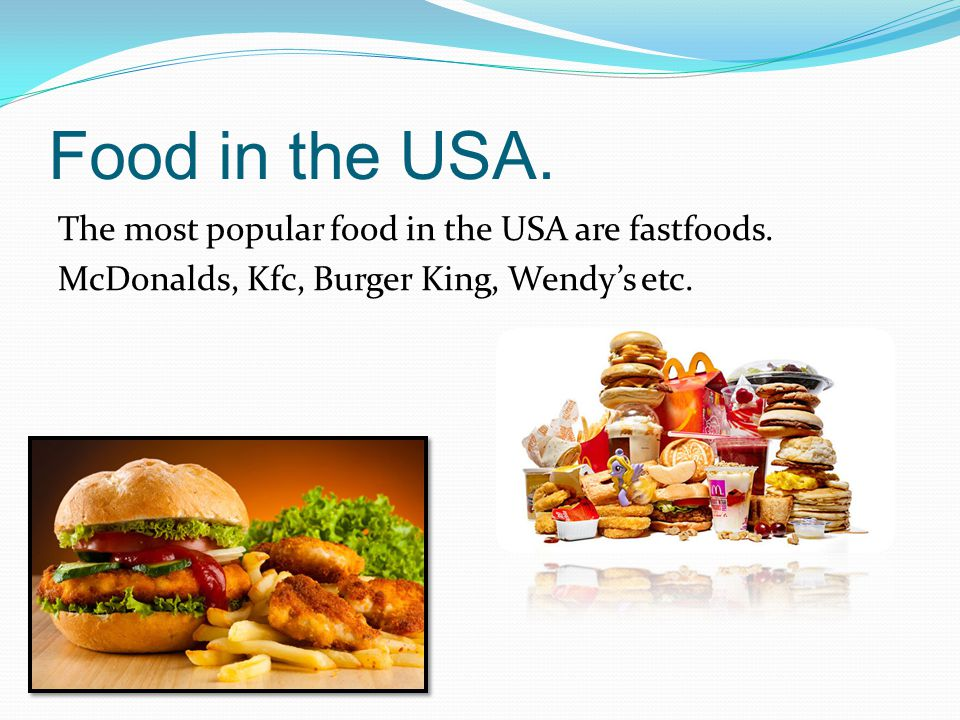 Food in the USA. The most popular food in the USA are fastfoods.