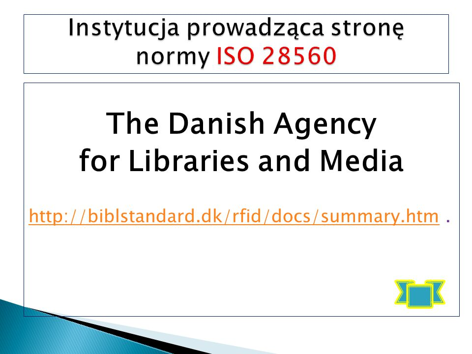 The Danish Agency for Libraries and Media http://biblstandard.dk/rfid/docs/summary.htmhttp://biblstandard.dk/rfid/docs/summary.htm.