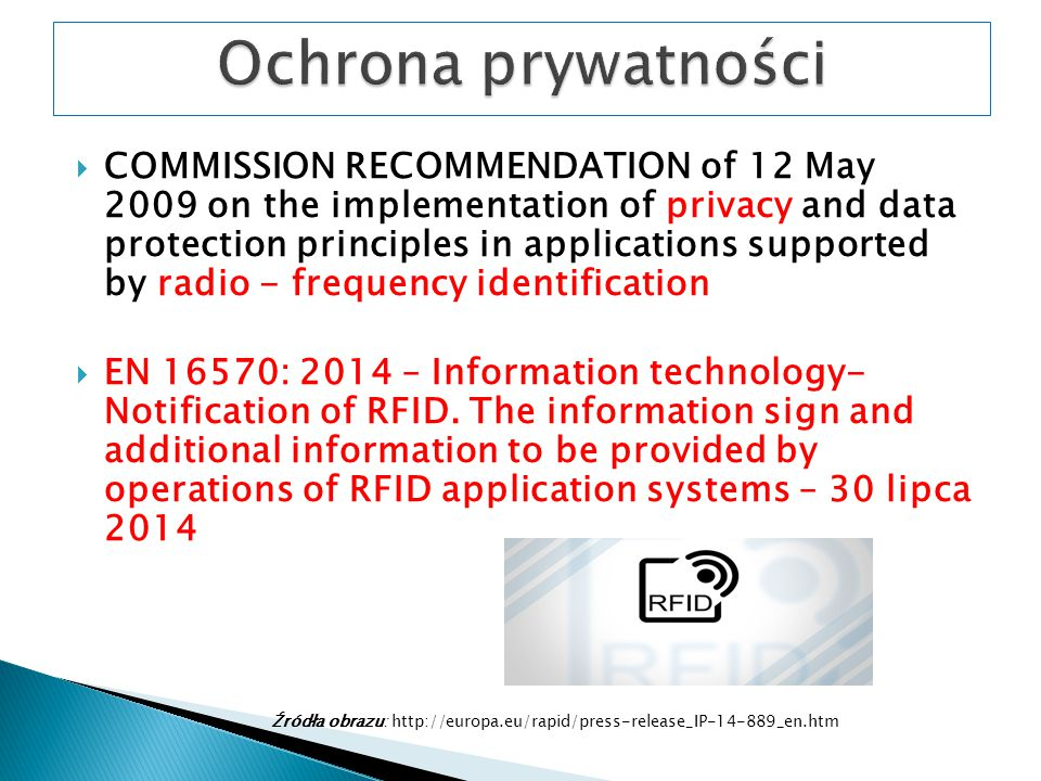  COMMISSION RECOMMENDATION of 12 May 2009 on the implementation of privacy and data protection principles in applications supported by radio - frequency identification  EN 16570: 2014 – Information technology- Notification of RFID.